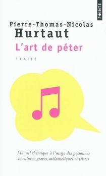 L'art de péter : manuel théorique à l'usage des personnes constipées, graves, mélancoliques et tristes - Pierre-Thomas-NicolasHurtaut