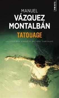 Tatouage : la première enquête de Pepe Carvalho - ManuelVázquez Montalbán