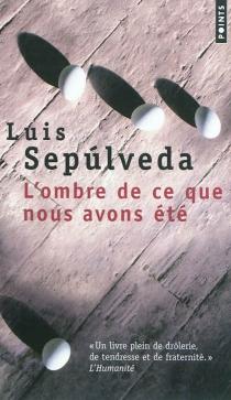 L'ombre de ce que nous avons été - LuisSepulveda