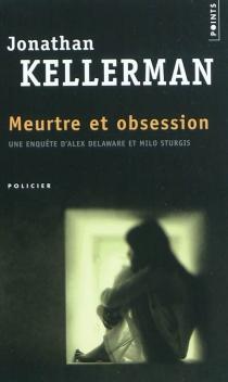 Meurtre et obsession : une enquête d'Alex Delaware et Milo Sturgis - JonathanKellerman