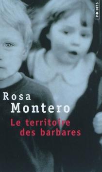 Le territoire des barbares - RosaMontero