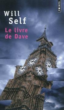Le livre de Dave : une révélation du passé récent et de l'avenir lointain - WillSelf