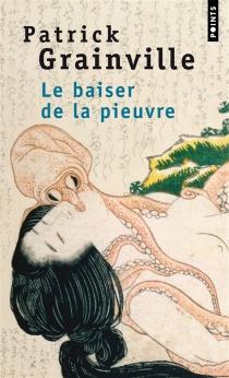 Le baiser de la pieuvre - PatrickGrainville