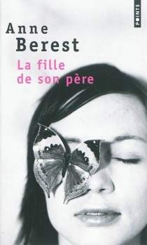 La fille de son père - Anne Berest