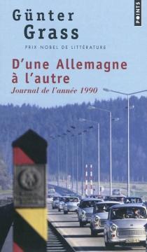 D'une Allemagne à l'autre : journal de l'année 1990 - GünterGrass