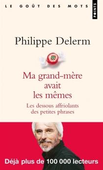 Ma grand-mère avait les mêmes : les dessous affriolants des petites phrases - PhilippeDelerm