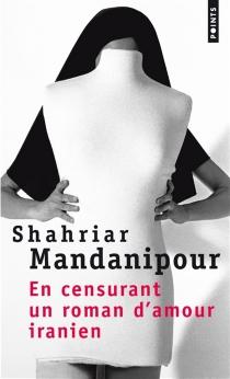 En censurant un roman d'amour iranien - ShahriarMandanipour