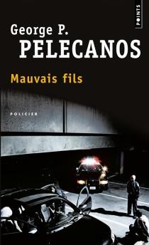 Mauvais fils - George P.Pelecanos