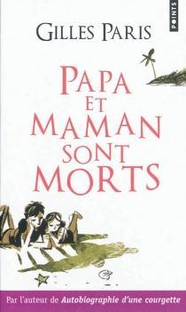 Papa et maman sont morts - GillesParis