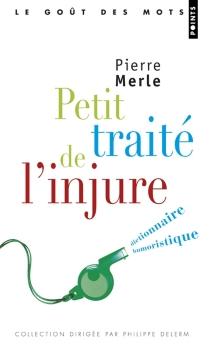 Petit traité de l'injure : dictionnaire humoristique - PierreMerle