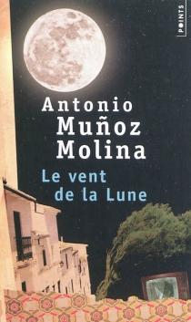 Le vent de la lune - AntonioMunoz Molina