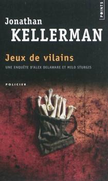 Jeux de vilains : une enquête d'Alex Delaware et Milo Sturgis - JonathanKellerman