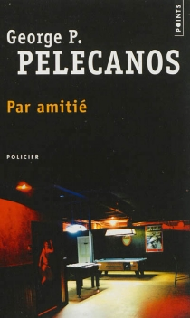 Par amitié - George P.Pelecanos