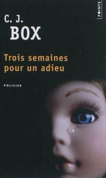 Trois semaines pour un adieu - C.J.Box
