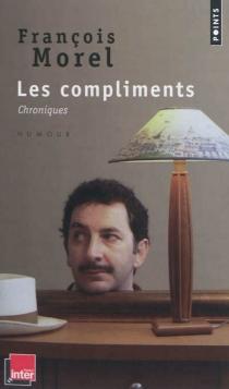 Les compliments : chroniques - FrançoisMorel