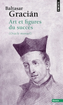 Art et figures du succès : oracle manuel - Baltasar Gracian
