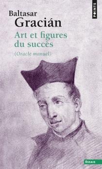 Art et figures du succès : oracle manuel - BaltasarGracian