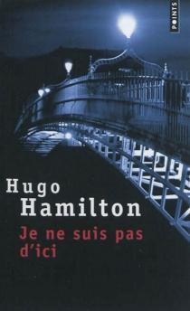 Je ne suis pas d'ici - HugoHamilton