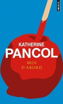 Moi d'abord - KatherinePancol