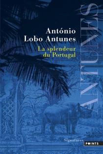 La splendeur du Portugal - António LoboAntunes