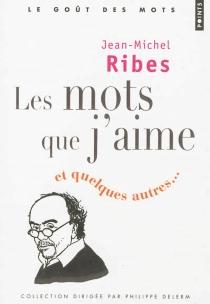 Les mots que j'aime : et quelques autres... - Jean-MichelRibes