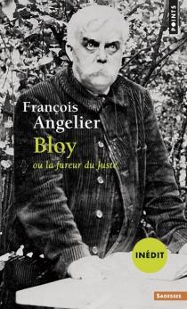 Bloy ou La fureur du juste - FrançoisAngelier