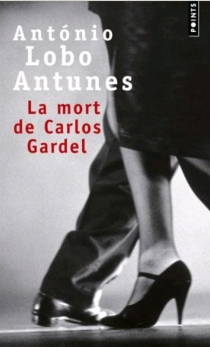 La mort de Carlos Gardel - António LoboAntunes