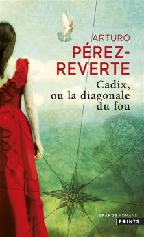 Cadix, ou La diagonale du fou - ArturoPérez-Reverte