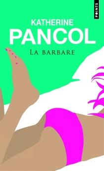 La barbare - KatherinePancol