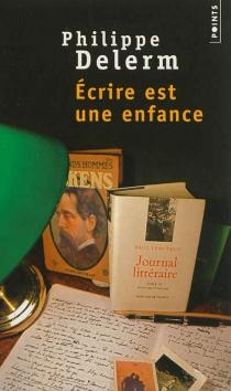 Ecrire est une enfance - PhilippeDelerm