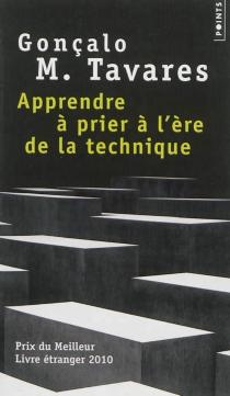 Apprendre à prier à l'ère de la technique : position dans le monde de Lenz Buchmann - Gonçalo M.Tavares