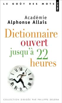 Dictionnaire ouvert jusqu'à 22 heures - Académie Alphonse Allais