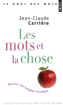 Les mots et la chose : trésors du langage érotique - Jean-ClaudeCarrière