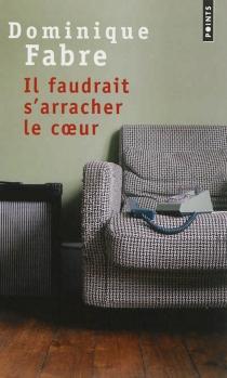 Il faudrait s'arracher le coeur - DominiqueFabre