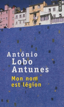 Mon nom est légion - António LoboAntunes