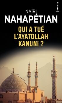 Qui a tué l'ayatollah Kanuni ? - NaïriNahapétian