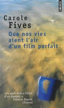 Que nos vies aient l'air d'un film parfait - CaroleFives