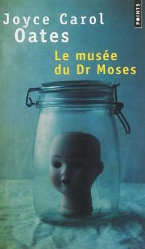 Le musée du Dr Moses : histoires de mystère et de suspense - Joyce CarolOates