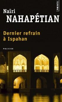 Dernier refrain à Ispahan - NaïriNahapétian