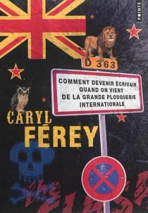 Comment devenir écrivain quand on vient de la grande plouquerie internationale - CarylFérey
