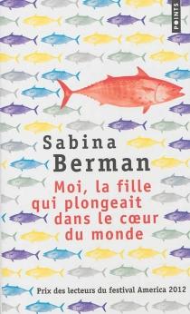 Moi, la fille qui plongeait dans la coeur du monde - SabinaBerman