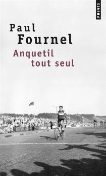Anquetil tout seul : récit - PaulFournel