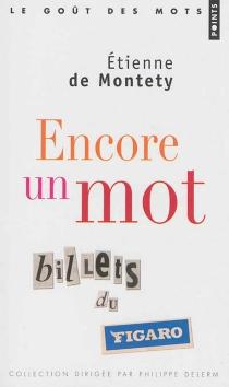 Encore un mot : billets du Figaro - Etienne deMontety