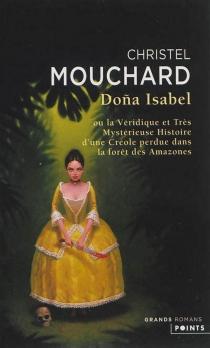 Dona Isabel ou La véridique et très mystérieuse histoire d'une Créole perdue dans la forêt des Amazones - ChristelMouchard