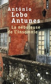 La nébuleuse de l'insomnie - António LoboAntunes