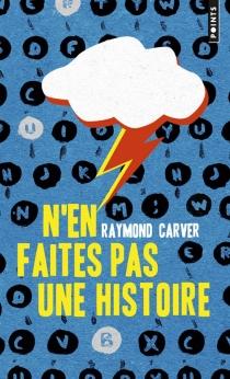 N'en faites pas une histoire - RaymondCarver