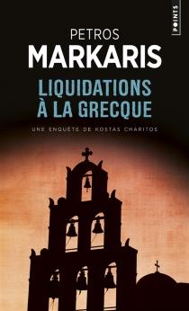 Liquidations à la grecque : une enquête de Kostas Charitos - PétrosMarkaris