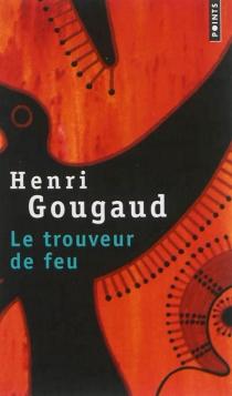 Le trouveur de feu - HenriGougaud
