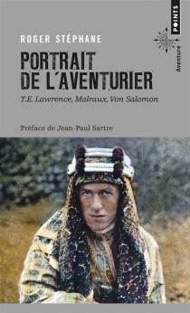 Portrait de l'aventurier : T. E. Lawrence, Malraux, Von Salomon - RogerStéphane