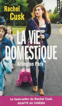 La vie domestique : Arlington Park - RachelCusk